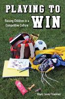Playing to Win: Raising Children in a...