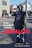 Jornalero: Being a Day Laborer in the...