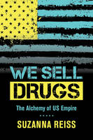 We Sell Drugs: The Alchemy of US Empire