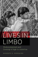 Lives in Limbo: Undocumented and...
