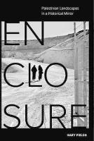 Enclosure: Palestinian Landscapes in ...