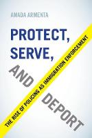 Protect, Serve, and Deport: The Rise...