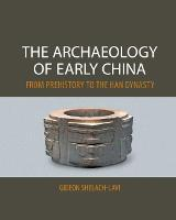 The Archaeology of Early China: From...