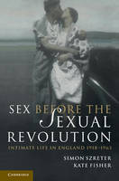 Sex Before the Sexual Revolution: Intimate Life in England 1918-1963