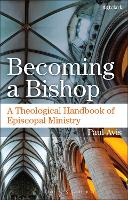 Becoming a Bishop: A Theological...