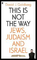 This is Not the Way: Jews, Judaism and the State of Israel