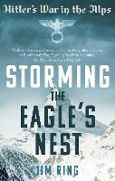 Storming the Eagle's Nest: Hitler's...