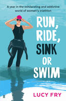 Run, Ride, Sink or Swim: A Year in ...