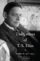 The Letters of T. S. Eliot: Volume 6:...