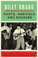 Roots, Radicals and Rockers: How...