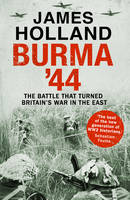 Burma '44: The Battle That Turned...