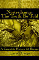 Nostradamus: The Truth Be Told: A...