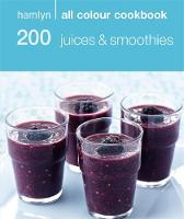 200 Juices & Smoothies: Hamlyn All...