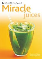 Miracle Juices: Over 40 Juices for a...