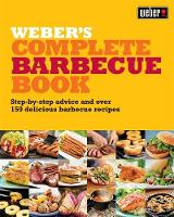 Weber's Complete Barbecue Book:...