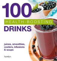 100 Health-Boosting Drinks: Juices,...