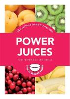 Power Juices: 50 Nutritious Juices ...