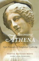 Becoming Athena: Eight Principles of...
