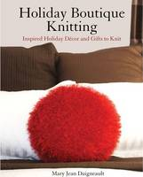 Holiday Boutique Knitting: Inspired...