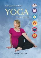 The Gentle Art of Yoga: For Healthy,...