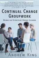 Continual Change Groupwork: Being an...