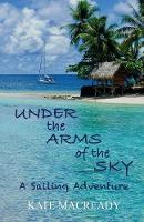 Under the Arms of the Sky: A Sailing...