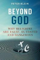 Beyond God: Why Religions Are False,...