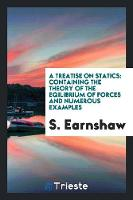 A Treatise on Statics: Containing the...