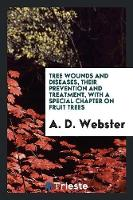 Tree Wounds and Diseases, Their...