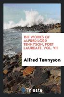 The Works of Alfred Lord Tennyson,...