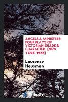 Angels & Ministers: Four Plays of...
