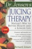 Dr. Jensen's Juicing Therapy: ...