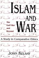 Islam and War: A Study in Comparative...