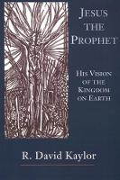Jesus the Prophet: His Vision of the...