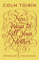 New Ways to Kill Your Mother: Writers...