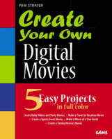 Create Your Own Digital Movies: Using...