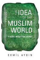 The Idea of the Muslim World: A ...