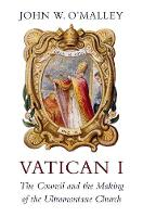Vatican I: The Council and the Making...