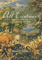 All Creatures: Naturalists, Collectors and Biodiversity 1850-1950