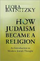 How Judaism Became a Religion: An...