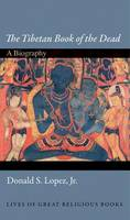 The Tibetan Book of the Dead: A...