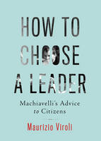 How to Choose a Leader: Machiavelli's...