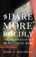 To Dare More Boldly: The Audacious...