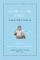 How to Be Free: An Ancient Guide to...