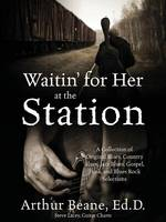 Waitin' for Her at the Station: A...