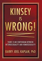 Kinsey Is Wrong!: There Is No...