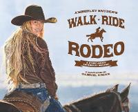 Walk Ride Rodeo: A Story about...