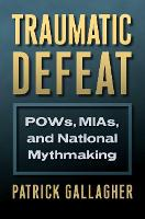 Traumatic Defeat: POWs, MIAs, and...