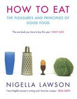 How to Eat: Pleasures and Principles...