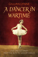 A Dancer in Wartime: One Girl's...